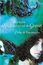 Between the Stillness and the Grove by Erika…
