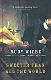 Wiebe, Rudy: Sweeter Than All the World