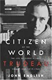 English, John: Citizen of the World: The Life of Pierre Elliott Trudeau 1919-1968