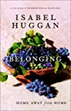 Huggan, Isabel: Belonging: Home Away from Home