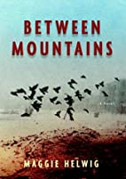 Between Mountains by Maggie Helwig