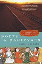 Poets and Pahlevans: A Journey into the…