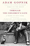 Gopnik, Adam: Through the Children's Gate: A Home in New York