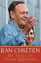My Years as Prime Minister by Jean Chrétien