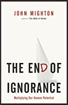 The End of Ignorance: Multiplying Our Human…