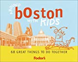 Lisa Oppenheimer: Fodor's Around Boston with Kids, 1st Edition: 68 Great Things to Do Together (Around the City with Kids)