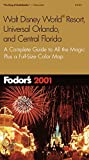 Fodor's: Fodor's Walt Disney World Resort(R), Universal Orlando and Central Florida 2001: The Complete Guide to All the Magic, Plus a Full-Size Color Map (Fodor's Gold Guides)