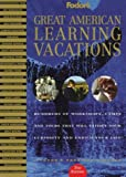Haberfield, Caroline: Great American Learning Vacations : Hundreds of Workshops, Camps and Tours That Will Satisfy Your Curiosity and Enrich Your Life
