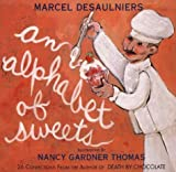 Desaulniers, Marcel: An Alphabet of Sweets: An Alphabet of Confectionery Pleasures
