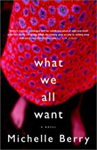 What We All Want by Michelle Berry