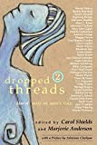 Shields, Carol: Dropped Threads 2: More of What We Aren't Told