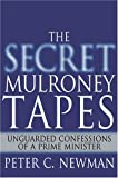 Newman, Peter C.: The Secret Mulroney Tapes
