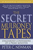 Newman, Peter C.: The Secret Mulroney Tapes: Unguarded Confessions of a Prime Minister