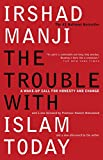 Manji, Irshad: The Trouble with Islam Today: A Wake-up Call for Honesty and Change