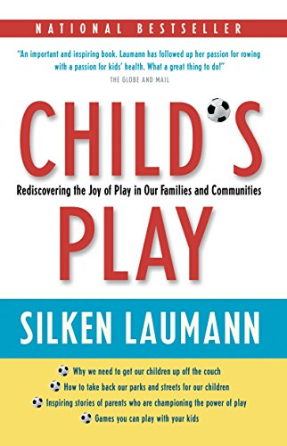 childs-play-rediscovering-the-joy-of-play-in-our-families-and-communities