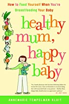 Healthy Mum, Happy Baby: How to Feed…