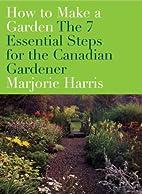 How to Make a Garden: The 7 Essential Steps…