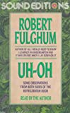Fulghum, Robert: Uh-Oh: Observations
