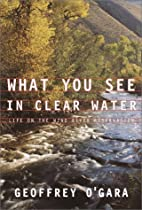 What You See in Clear Water: Life On the…