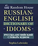 Lubensky, Sophia: Random House Russian-English Dictionary of Idioms