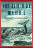 Richard Ellis: Monsters Of The Sea: The History, Natural History, and Mythology of the Oceans' Most Fantastic Creatures