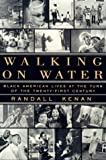 Kenan, Randall: Walking on Water : Black American Lives at the Turn of the Twenty-First Century