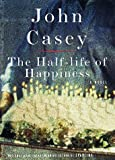 Casey, John: The Half-Life of Happiness