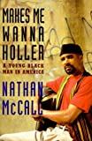 McCall, Nathan: Makes Me Wanna Holler: A Young Black Man in America