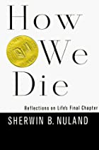 How We Die: Reflections on Life's Final…