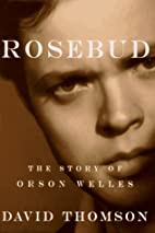 Rosebud: The Story of Orson Welles by David…