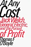 O&#39;Boyle, Thomas F.: At Any Cost: Jack Welch, General Electric, and the Pursuit of Profit