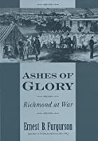 Ashes of Glory: Richmond at War by Ernest B.…