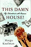 Kaufman, Margo: This Damn House! : My Subcontract with America