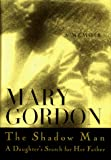 Gordon, Mary: The Shadow Man : A Daughter's Search for Her Father