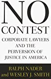 Nader, Ralph: No Contest: Corporate Lawyers and the Perversion of Justice in America