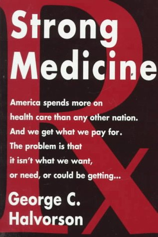 strong-medicine-whats-wrong-with-americas-health-care-system-and-how-we-can-fix-it