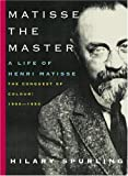Spurling, Hilary: Matisse The Master: A Life Of Henri Matisse The Conquest Of Colour 1909-1954