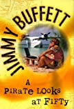 Buffett, Jimmy: A Pirate Looks at Fifty