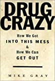 Gray, Mike: Drug Crazy: How We Got into This Mess and How We Can Get Out