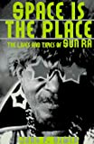 John F. Szwed: Space Is the Place: The Lives and Times of Sun Ra
