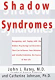 Johnson, C.: Shadow Syndromes : Recognizing and Coping with the Hidden Psychological Disorders That Can Influence Your Behavior and Silently Determine the Course of Your Life