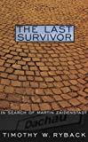 Ryback, Timothy W.: The Last Survivor : In Search of Martin Zaidenstadt