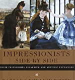 Impressionists Side by Side Their Friendships, Rivalries, and Artistic Exchanges