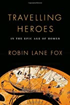 Travelling Heroes: In the Epic Age of Homer…