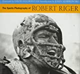 Riger, Robert: The Sports Photography of Robert Riger