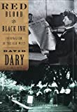 Dary, David: Red Blood & Black Ink: Journalism in the Old West