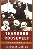 Dalton, Kathleen: Theodore Roosevelt: A Strenuous Life