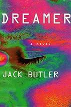 Dreamer : A Novel by Jack Butler