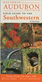 NATIONAL AUDUBON SOCIETY: National Audubon Society Field Guide to the Southwestern States: Arizona, New Mexico, Nevada, Utah (Audubon Field Guide)