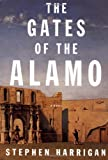 Harrigan, Stephen: The Gates of the Alamo